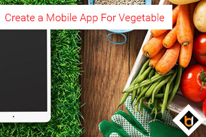 Create a Mobile App For Vegetable