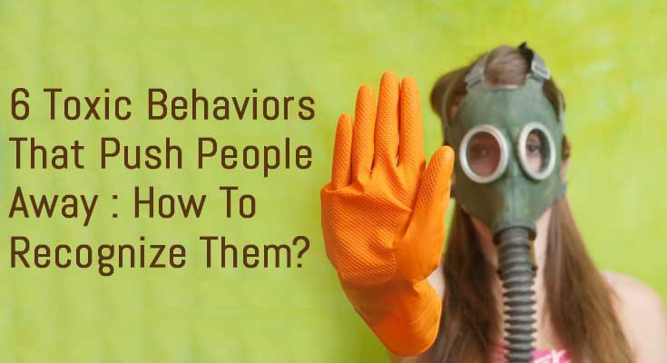 6-toxic-behaviors-that-push-people-away-how-to-recognize-them