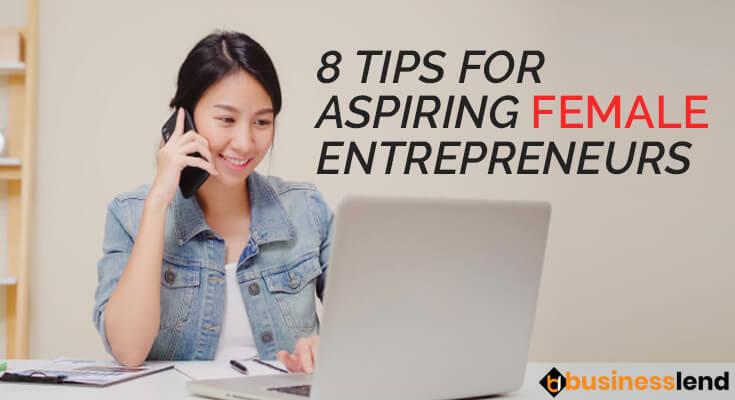 8 Tips For Aspiring Female Entrepreneurs