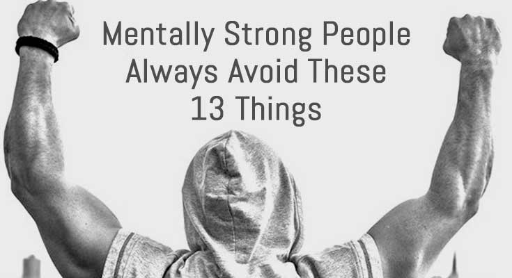 mentally-strong-people-always-avoid-these-13-things