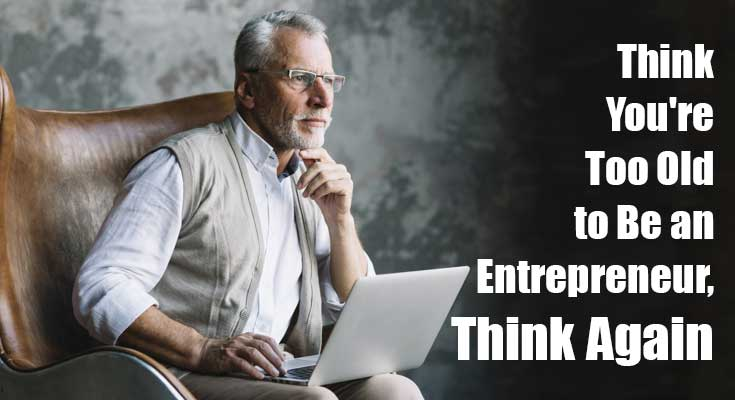 think-youre-too-old-to-be-an-entrepreneur-think-again