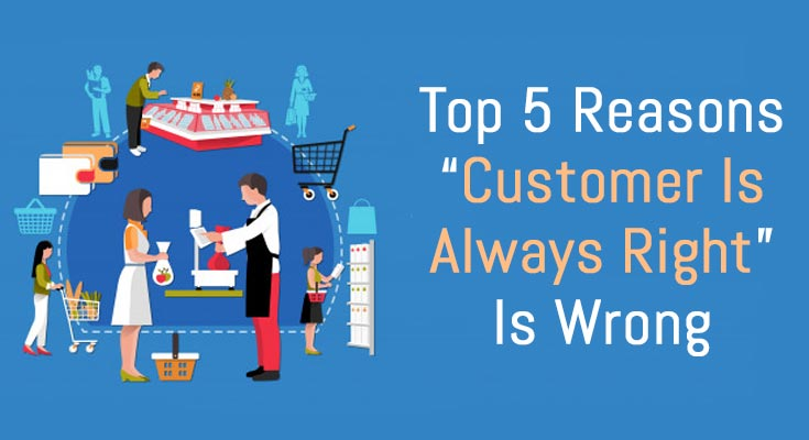 top-5-reasons-customer-is-always-right-is-wrong