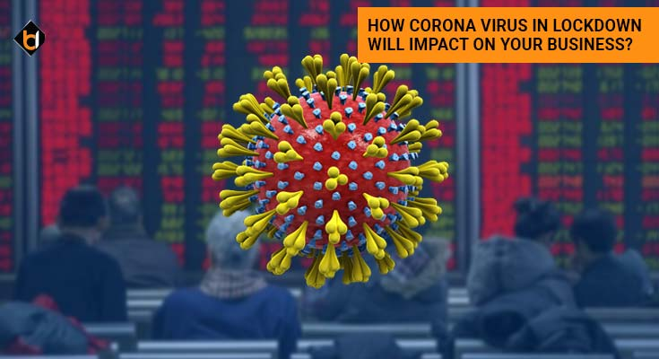 How Corona Virus in Lockdown Will Impact On Your Business