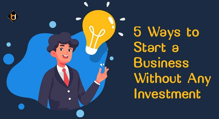5 Ways to Start a Business Without Any Investment