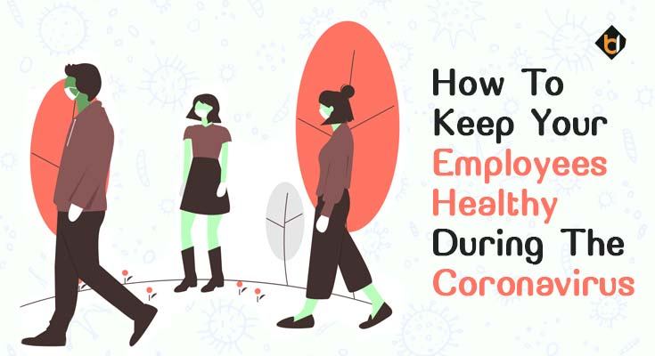 How To Keep Your Employees Healthy During The Coronavirus
