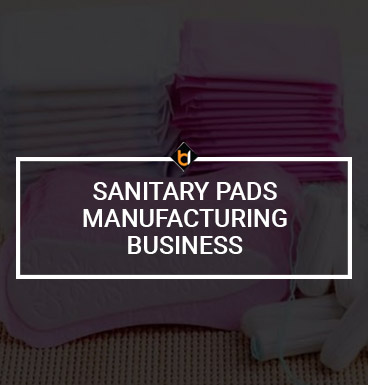Sanitary Pads Manufacturing Business
