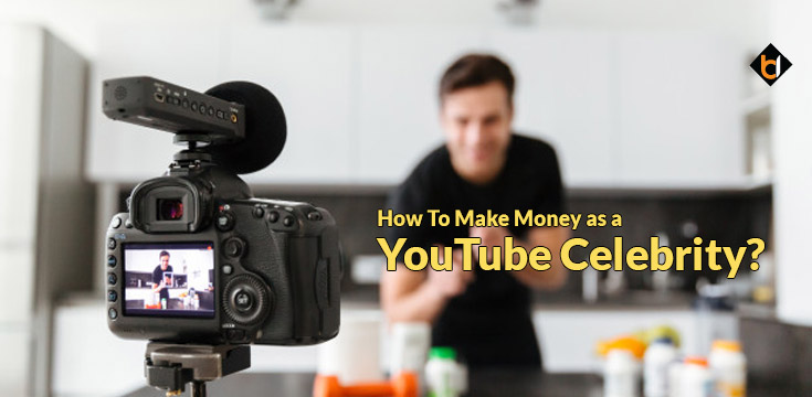 How To Make Money as a YouTube Celebrity?