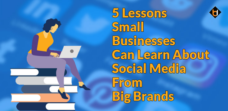 5 Lessons Small Businesses Can Learn About Social Media From Big Brands