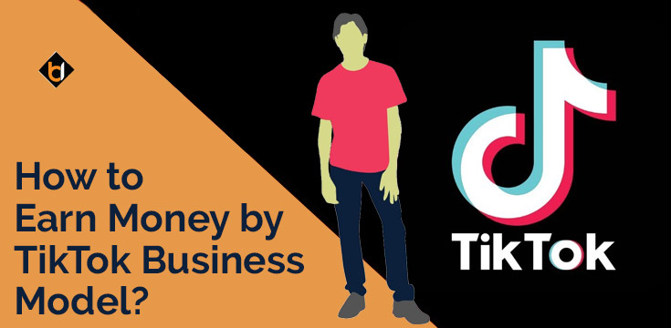 How to Earn Money by TikTok Business Model?