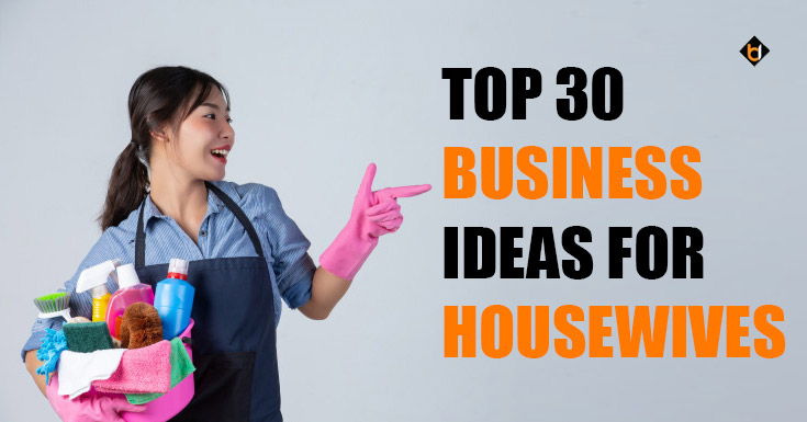 Top 30 Business Ideas for Housewives