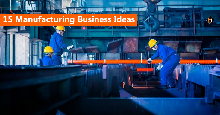 15 Manufacturing Business Ideas