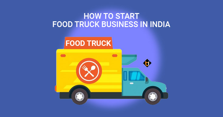 How To Start Food Truck Business in India