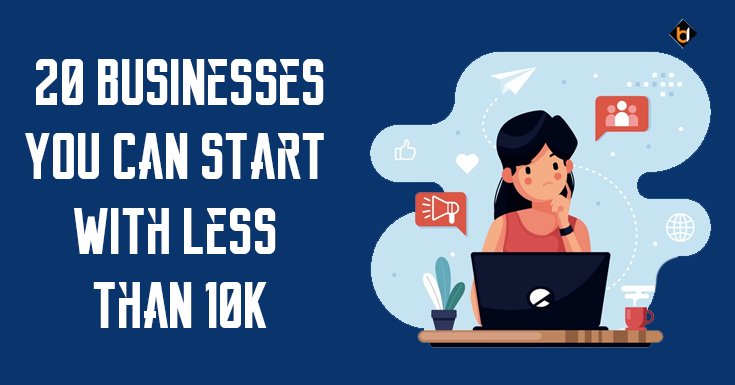 20 Businesses You Can Start With Less Than 10K