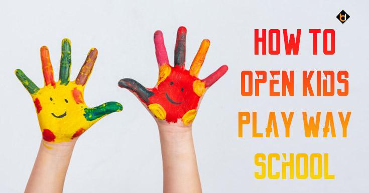 How To Open Kids Play Way School