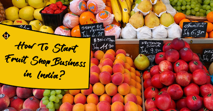How To Start Fruit Shop Business in India?