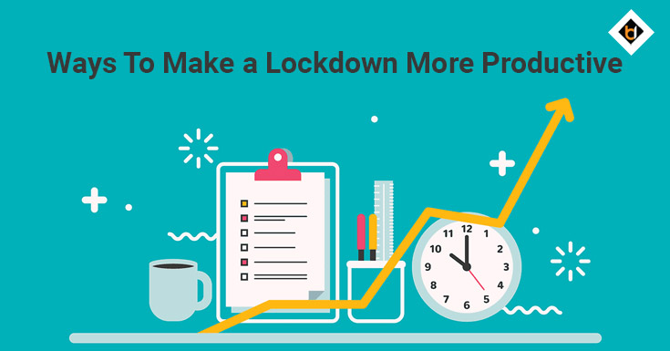 Ways To Make a Lockdown More Productive