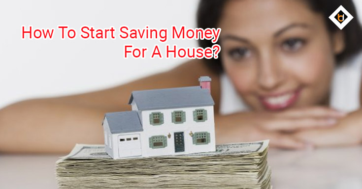 How to start saving money for a house?