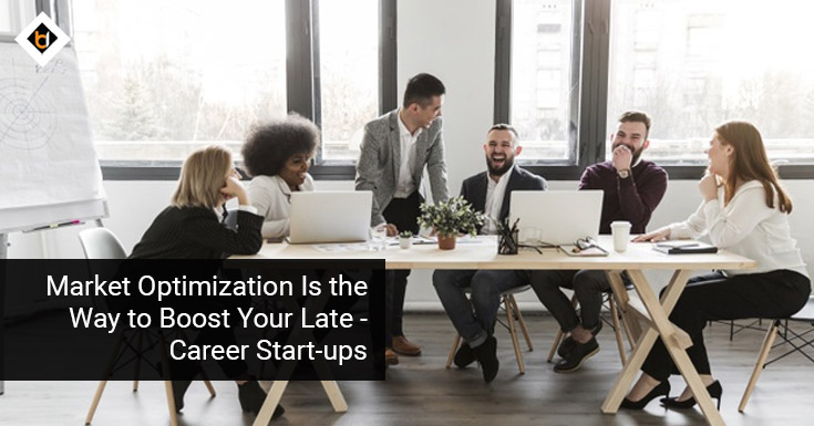 Market Optimization Is the Way to Boost Your Late-CareerStart-ups
