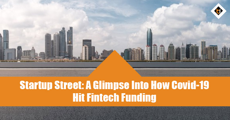 Startup Street: A Glimpse Into How Covid-19 Hit Fintech Funding