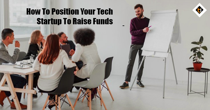 How To Position Your Tech Startup To Raise Funds